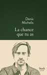 La chance que tu as - Denis Michelis - Éditions Stock